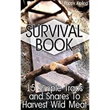 Survival Book: 15 Simple Traps and Snares To Harvest Wild Meat (English Edition)