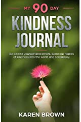 My 90 Day Kindness Journal: Be kind to yourself and others. Send out ripples of kindness into the world and spread joy. Paperback