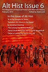 Alt Hist Issue 6: The Magazine of Historical Fiction and Alternate History: Volume 6