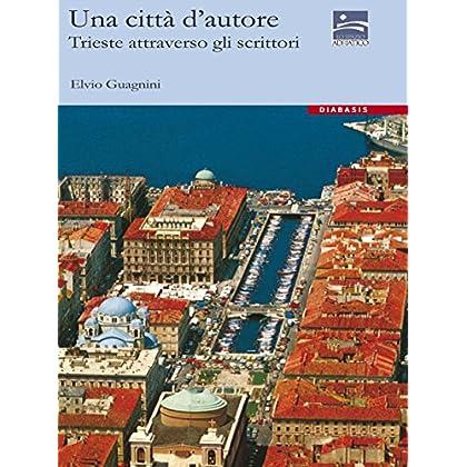 Una Città D'Autore: Trieste Attraverso Gli Scrittori (Lo Spazio Adriatico)