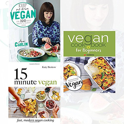 Keep it Vegan, 15 Minute Vegan [Hardcover] and Vegan Cookbook For Beginners 3 Book Collection Set - 100 simple, healthy & delicious dishes, Fast, modern vegan cooking, Vegan Diet Essential Recipes