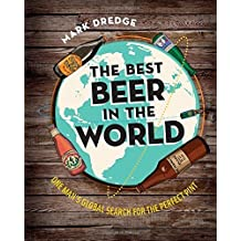 The Best Beer in the World: One Man's Global Search for the Perfect Pint by Mark Dredge (2015-10-15)
