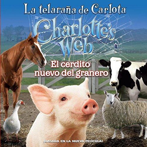El Cerdito Nuevo Del Granero / New in the Barn (La Telarana De Carlota / Charlotte's Web)