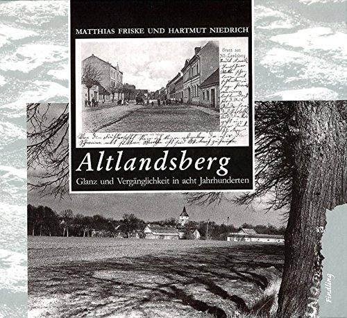 Altlandsberg: Glanz und Vergänglichkeit in acht Jahrhunderten