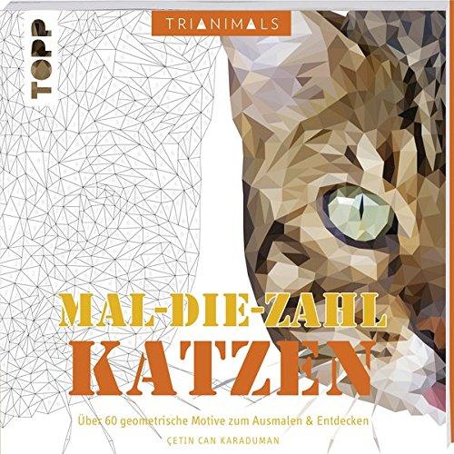Trianimals. Mal-die-Zahl: Katzen: 60 geometrische Motive zum Ausmalen und Entdecken. Mit Masken zum Heraustrennen. (Erwachsene Katze Für Maske)