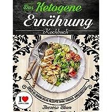Ketogene Ernährung: Das Kochbuch - Über 55 Himmlische Rezepte ohne Zucker in Unter 25 Minuten Angerichtet