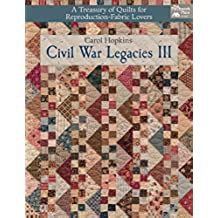 Civil War Legacies III: A Treasury of Quilts for Reproduction-Fabric Lovers: 3 (That Patchwork Place)