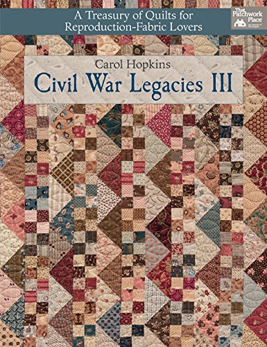 Civil War Legacies III: A Treasury of Quilts for Reproduction-Fabric Lovers: 3...