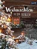Weihnachten in den Bergen: Inspiration und Rezepte für die schönste Zeit des Jahres - Heide Christiansen, Katja Klementz