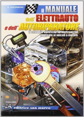 Il manuale dell'elettrauto e dell'autoriparatore. Tecnologie elettriche ed elettroniche applicate ai veicoli a motore