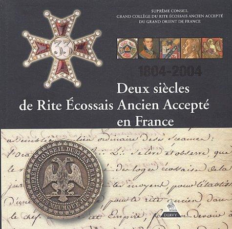 Deux siècles de rite écossais ancien accepté en France (1804-2004)