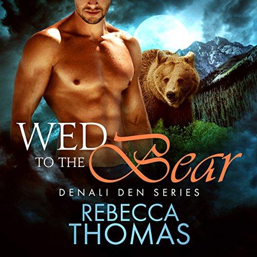 Wed to the Bear: Denali Den, Book 2 Denali Audio