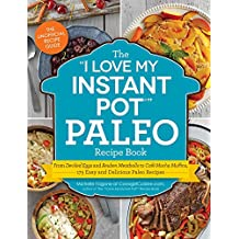 "The ""I Love My Instant Pot"" Paleo Recipe Book: From Deviled Eggs and Reuben Meatballs to Café Mocha Muffins, 175 Easy and Delicious Paleo Recipes (""I Love My"" Series) (English Edition)"