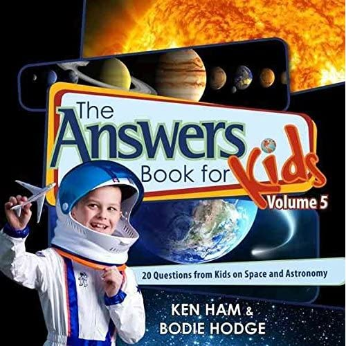 [(The Answers Book for Kids, Volume 5 : 20 Questions from Kids on Space and Astronomy)] [By (author) Ken Ham ] published on (October, 2013)