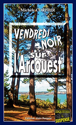Vendredi noir sur l'Arcouest: Thriller psychologique en Côtes d'Armor (Enquêtes & Suspense) par Michèle Corfdir