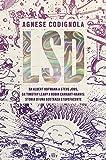 LSD. Da Albert Hofmann a Steve Jobs, da Timothy Leary a Robin Carhart-Harris: storia di una sostanza stupefacente. Con ebook
