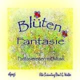 Blütenfantasie. Fantasiereisen und Musik für Klein und Groß