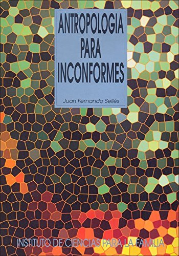 Antropología para inconformes (Instituto de Ciencias para la Familia)