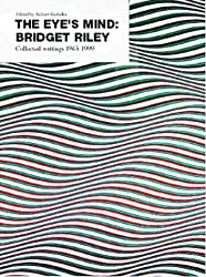 The Eye's Mind: Bridget Riley: Collected Writings 1965-1999: Bridget Riley - Collected Writings, 1965-99