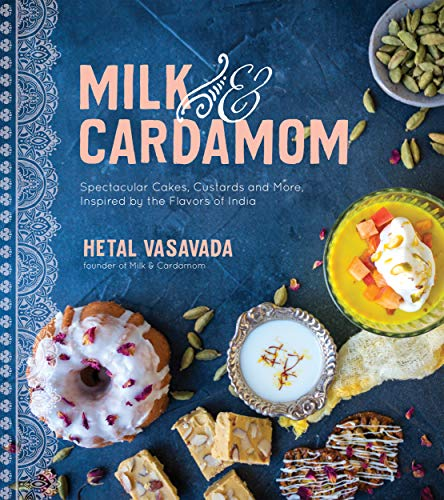 Milk & Cardamom: Spectacular Cakes, Custards and More, Inspired by the Flavors of India (English Edition)