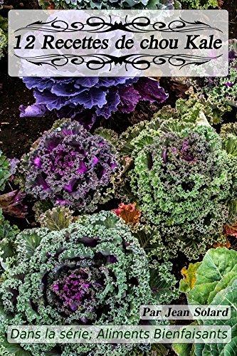 Téléchargement ebook kostenlos pdf 12 Recettes de Choux Kale (Aliments Bienfaisants) ePub B01FZKROE4