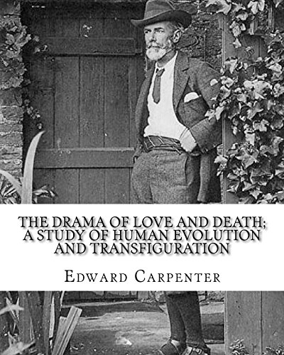 The drama of love and death; a study of human evolution and transfiguration, By: Edward Carpenter: Edward Carpenter (29 August 1844 - 28 June 1929) ... early activist for rights for homosexuals.