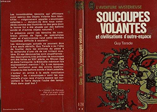 Soucoupes Volantes Et Civilisations D'outre-espace par Guy Tarade