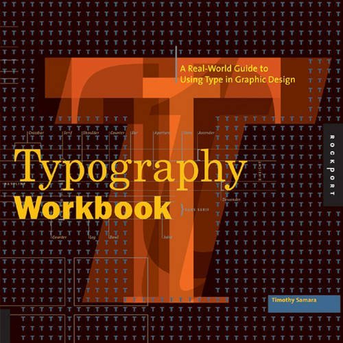 Typography Workbook: A Real-world Guide to Using Type in Graphic Design by Timothy Samara (2006-10-01)
