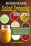 Take Your Salad Making Game To A New Level! Why buy unhealthy salad dressings from a store when it's so easy to make yours at home? The 127 salad dressing recipes in this book are tasty, have an amazing mix of flavors and are full of healthy ...