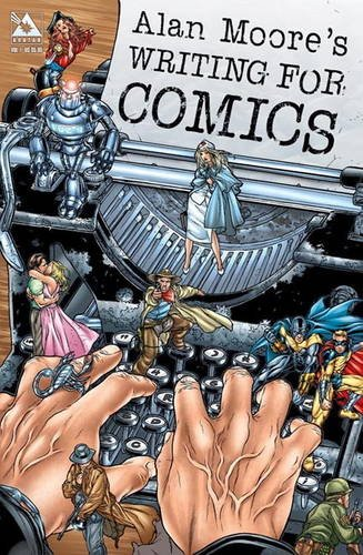 Alan Moore Writing For Comics Volume 1