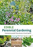 Edible Perennial Gardening: Growing Successful Polycultures in Small Spaces