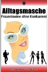 Die Alltagsmasche: Frauenlawine Ohne Konkurrenz Kindle Ausgabe