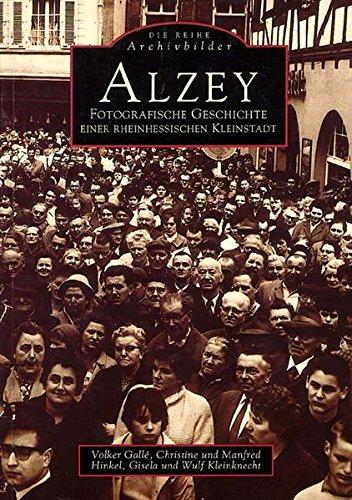 Alzey. Fotografische Geschichte einer rheinhessischen Kleinstadt