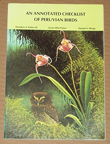 An Annotated Checklist of Peruvian Birds by Theodore A. Parker (1982-04-01)