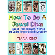 How To Be A Jewel Diva: Tips and Tricks to Buying, Wearing and Caring for your Costume Jewellery (English Edition)