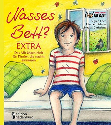 Preisvergleich Produktbild Nasses Bett EXTRA - Das Mit-Mach-Heft für Kinder, die nachts einnässen (SOWAS!)