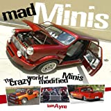 Mad Minis: The Crazy World of Modified Minis