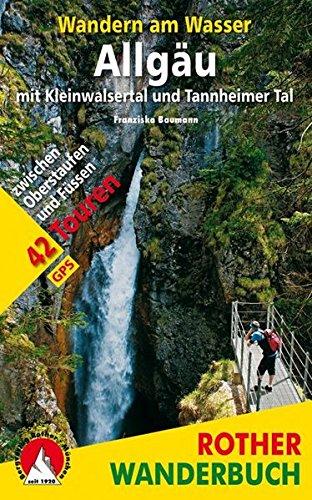 Wandern am Wasser Allgäu mit Kleinwalsertal und Tannheimer Tal: 42 Touren zwischen Oberstaufen und Füssen. Mit GPS-Tracks. (Rother Wanderbuch)