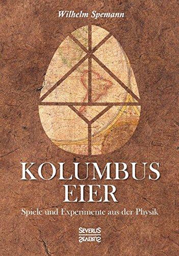 Kolumbus Eier: Spiele Und Experimente Aus Der Physik