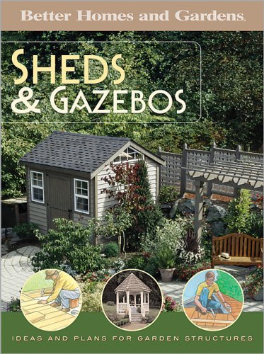 Better Homes and Gardens Sheds & Gazebos: Ideas and Plans for Garden Structures by Larry Erickson (January 19,2005)