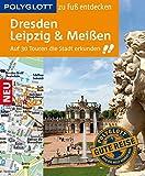 POLYGLOTT Reiseführer Dresden, Leipzig, Meißen zu Fuß entdecken: Auf 30 Touren die Stadt entdecken (POLYGLOTT zu Fuß entdecken) - Christoph Münch