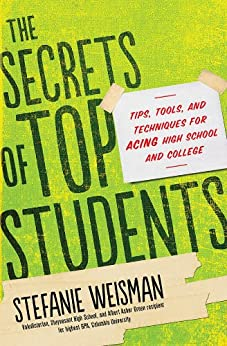 Secrets of Top Students: Tips, Tools, and Techniques for Acing High School and College par [Weisman, Stefanie]