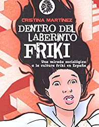 Dentro del laberinto friki par Cristina Martínez García