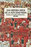 Una historia nueva de la Alta Edad Media: Europa y el mundo mediterráneo, 400-800 (Serie Mayor)