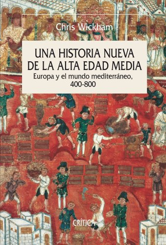 Una historia nueva de la Alta Edad Media: Europa y el mundo mediterráneo, 400-800 (Serie Mayor) por Chris Wickham