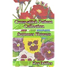 Cross-stitch Pattern Collection. Summer Flowers: Counted Cross-Stitching for Beginners (Cross-stitch embroidery Book 3) (English Edition)