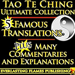 TAO TE CHING TAOISM ULTIMATE COLLECTION - 5 Expert Translations PLUS EXPLANATIONS for BEGINNERS and EVERYONE - For YOU to get EASY UNDERSTANDING of the Tao (also named Dao De Jing, Teh King, New Way) by [Goddard, Dwight, Henri Borel, James Legge, E.T.C. Werner, Frederic Balfour, Lao Tzu, Laozi, Paul Carus, Tse, Lao]