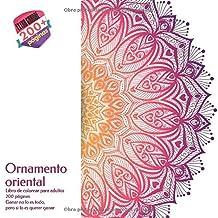 Ornamento oriental Libro de colorear para adultos 200 páginas - Ganar no lo es todo, pero si lo es querer ganar (Mandala) (Spanish Edition)