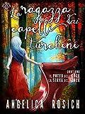 La ragazza dai capelli turchini: Romanzo rosa fantasy