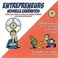 La Modélisation Des Facteurs de Succès Tome I - Entrepreneurs Nouvelle Génération: Vivez Vos Rèves Et Créez Un Monde Meilleur Par Votre Entreprise